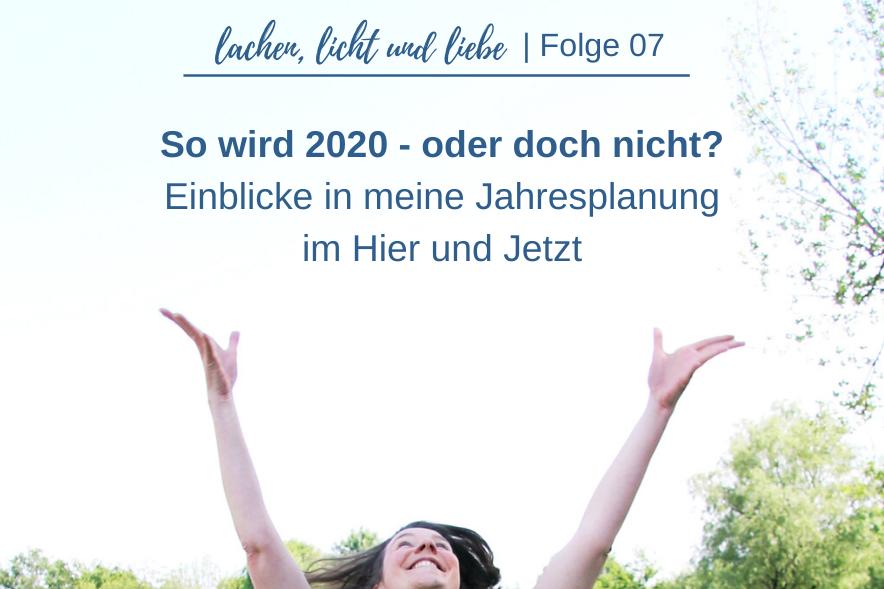 So wird 2020 – oder doch nicht? Einblicke in meine Jahresplanung im Hier und Jetzt [LLL07]