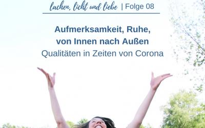 Aufmerksamkeit, Ruhe, Von Innen nach Außen – Qualitäten in Zeiten von Corona [LLL08]