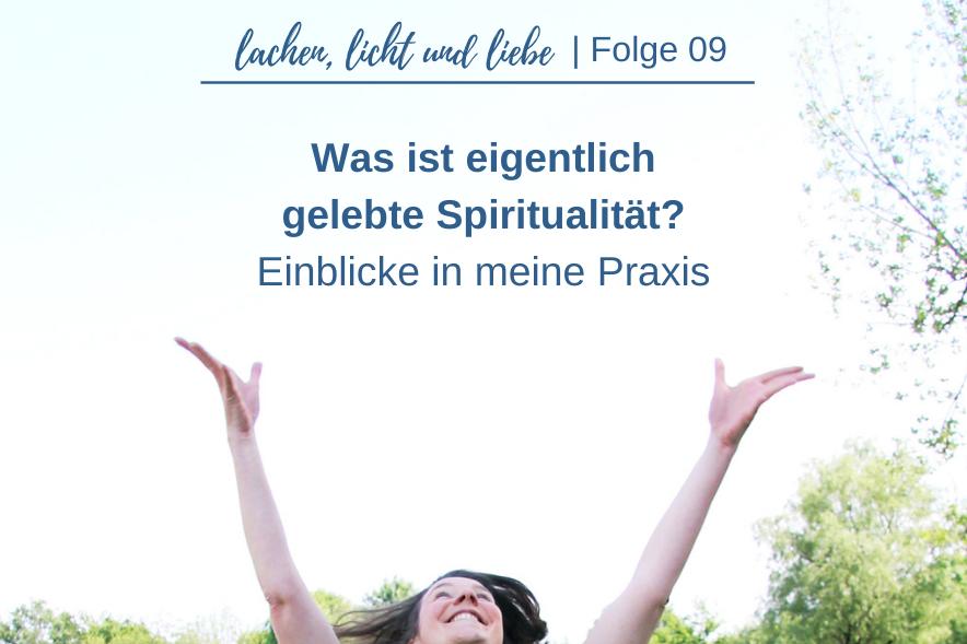 Was ist eigentlich gelebte Spiritualität? Einblicke in meine Praxis Teil 1 [LLL09]